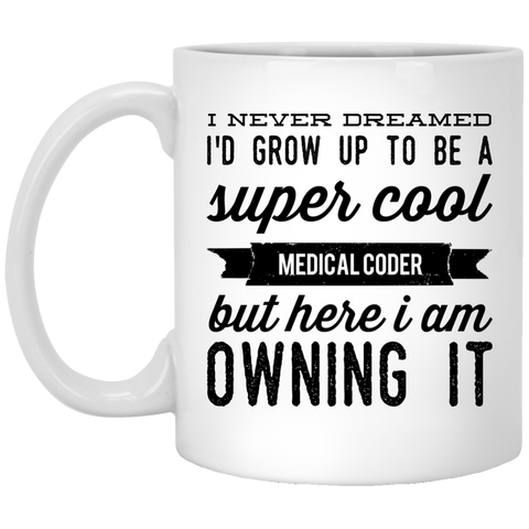 11 oz.I Never dreamed i'd grow up to be a super cool medical coder  but here i am owning it  Mug