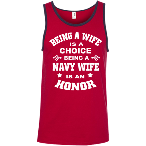 Being A Wife is a choice Being a Navy wife is an honor  Ringspun Cotton Tank Top
