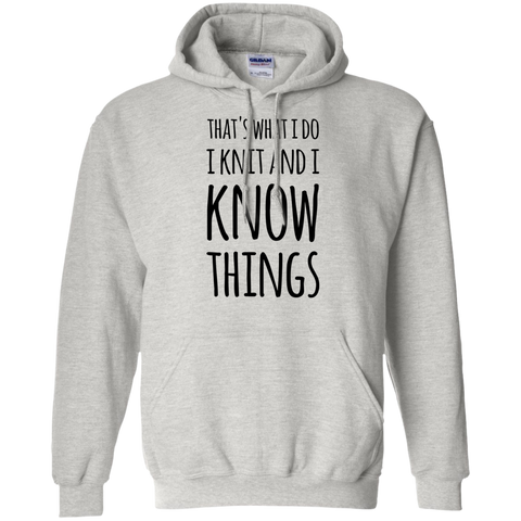 That's what i do i know i knit  and i know things  Hoodie