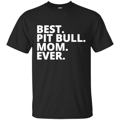 Best .Pit Bull . Mom. Ever .  Tee