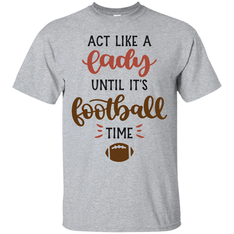 Act like a lady until it's football time   T-Shirt