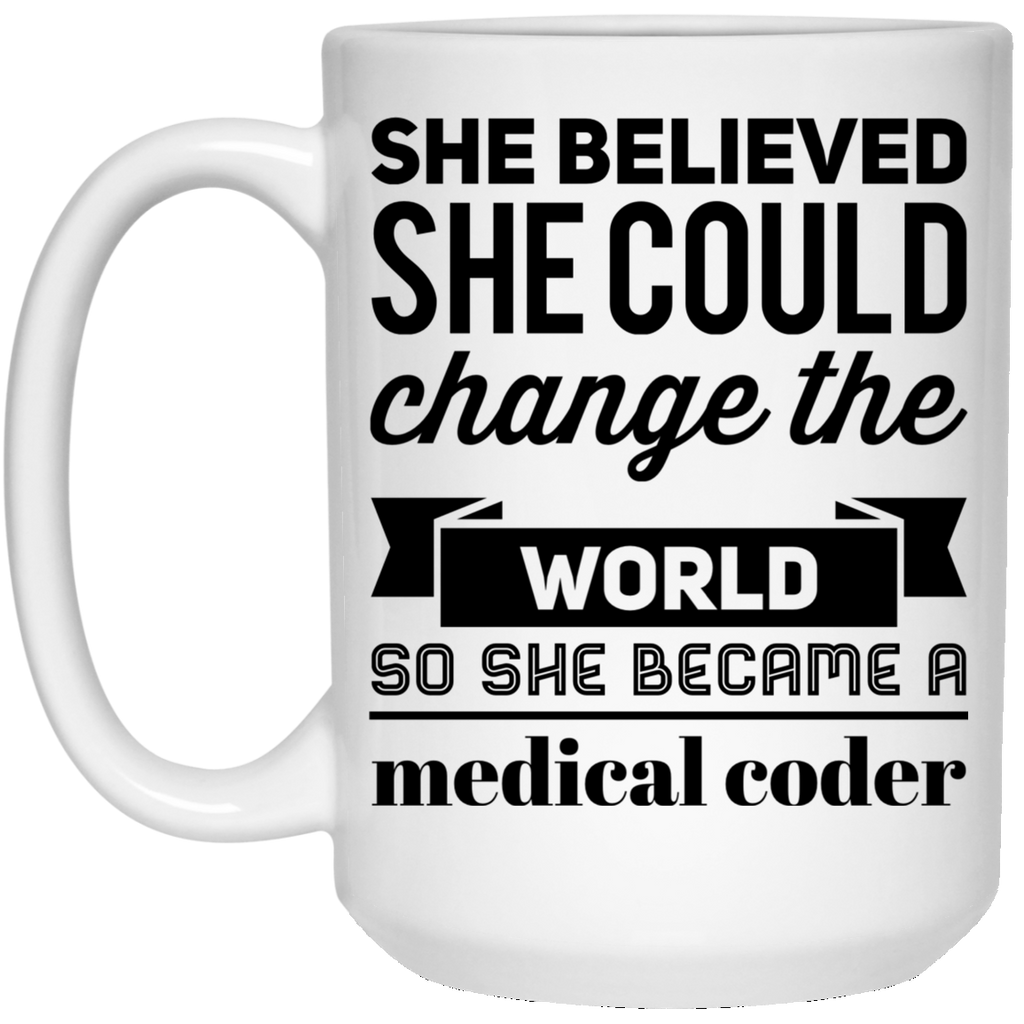 She believed she could change the world so she became a medical coder 15 oz. White Mug