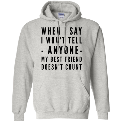 When I say I won't tell - anyone- My best friend doesn't count  Hoodie