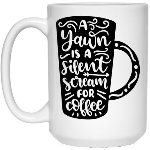 A yawn is a silent scream for coffee   15 oz. White Mug