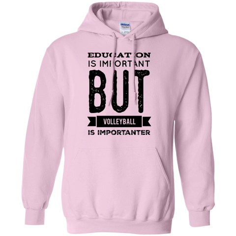 Education is important but Volleyball is importanter Hoodie