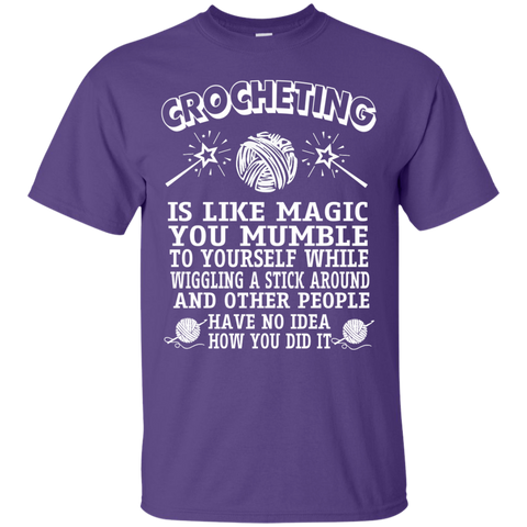 Crocheting is like magic you mumble to yourself while wiggling a stick T-Shirt
