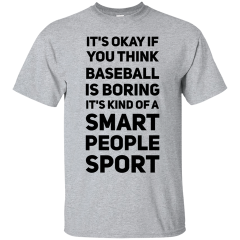 It's okay if you think baseball is boring it's kind of a smart people sport  T-Shirt