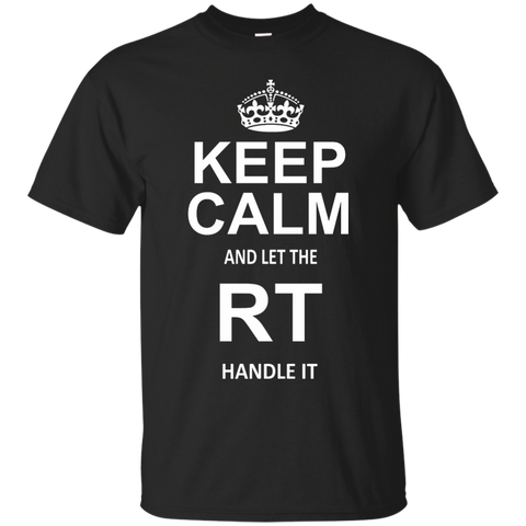 Keep Calm and Let The RT Handle it  T-Shirt
