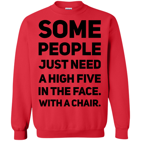 Some people just need a high five in the face. with a chair. Sweatshirt