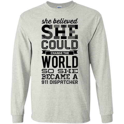 She believed she could change the world so she became a 911 Dispatcher  LS Tshirt