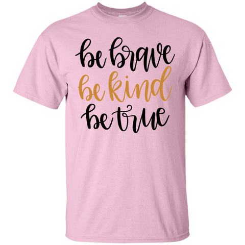 Be Brave Be Kind Be True  T-Shirt