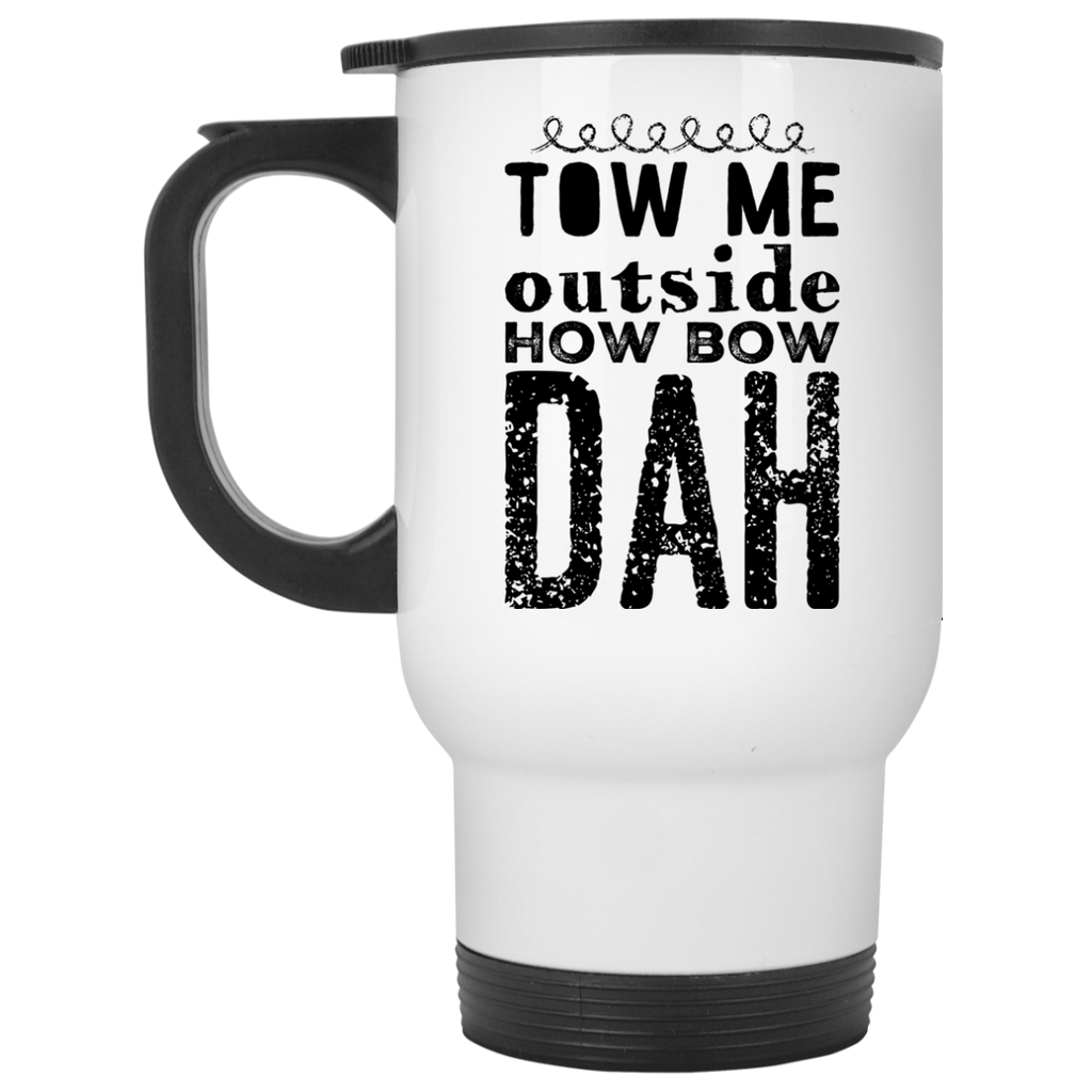 Tow me outside how bow dah  Travel  Mug