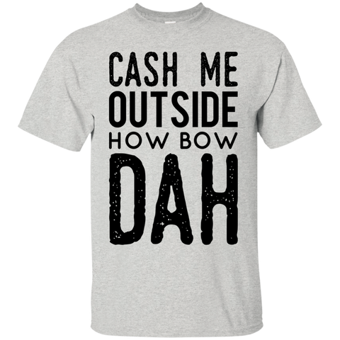 Cash Me outside how bow dah  T-Shirt