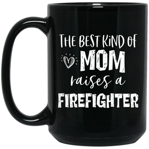 Best kind of mom raises a firefighter 15 oz. Black Mug