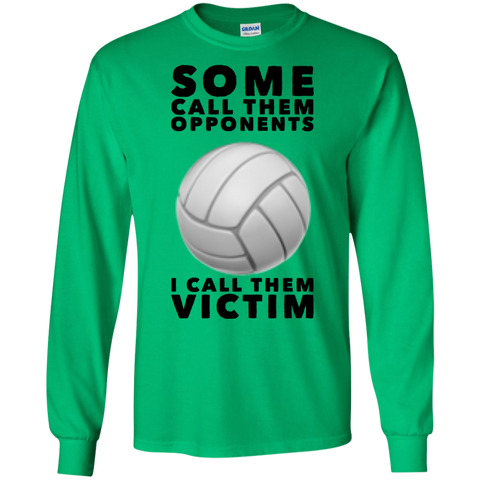 Some Call them opponents I call them victim  LS Tshirt