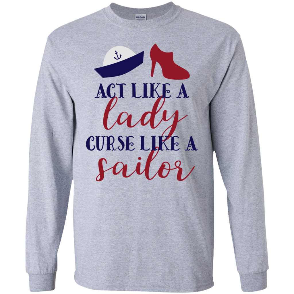 Act like a lady curse like a sailor LS Tshirt