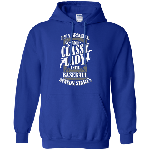 I'm a graceful and classy lady until baseball season starts  Hoodie