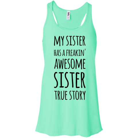 My Sister has a freakin' awesome sister True Story racerback tank top