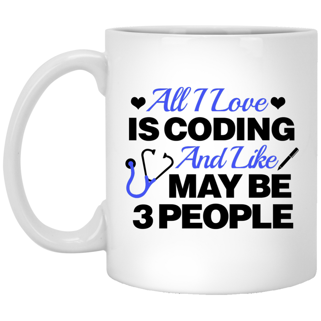 All I Love is Coding and like maybe 3 people 11 oz. Mug