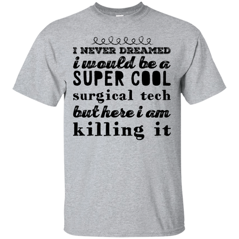 I never dreamed i would be a super cool surgical tech but here i am killing it  T-Shirt