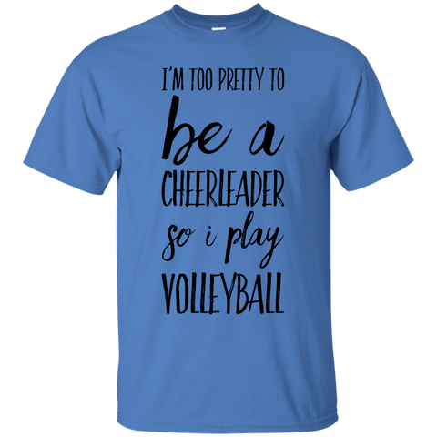 I'm Too Pretty to be a cheerleader so i play Volleyball  T-Shirt