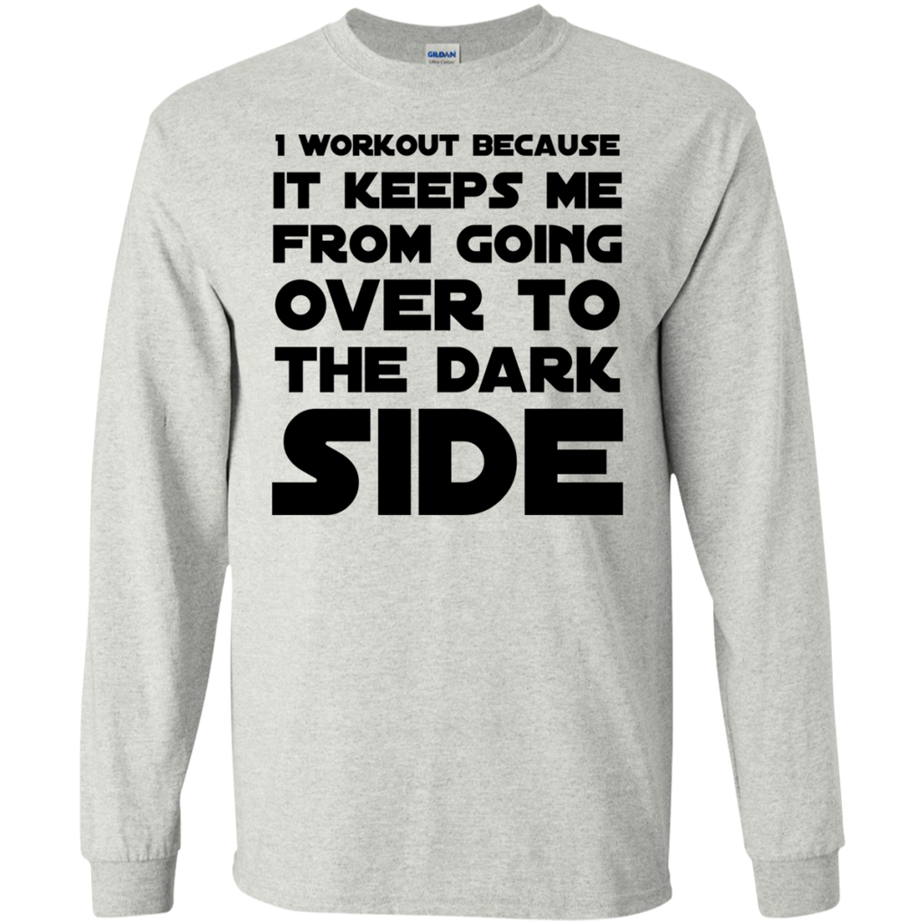 I workout because it keeps me from going over to the dark side LS Tshirt