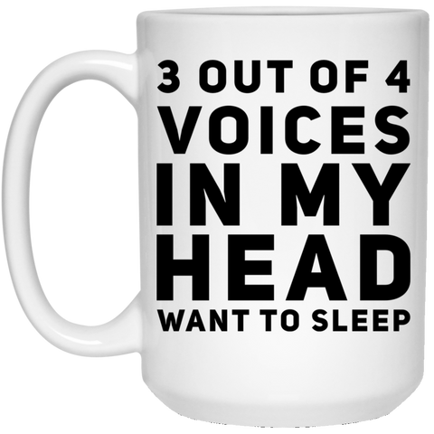 3 out of 4 voices in my head want to sleep 15 oz. White Mug
