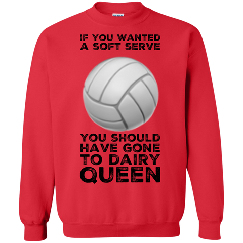 If you wanted a soft serve you should have gone to dairy queen  Sweatshirt
