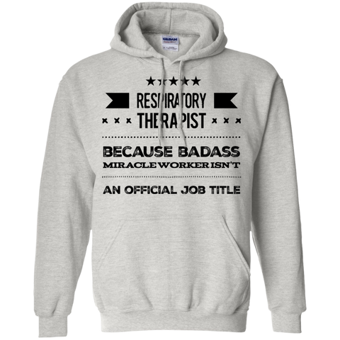 Respiratory Therapist   because badass miracle worker isn't an official job title  Hoodie