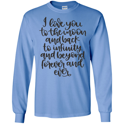 I love you to the moon and back to infinity and beyond forever and ever  LS   T-Shirt