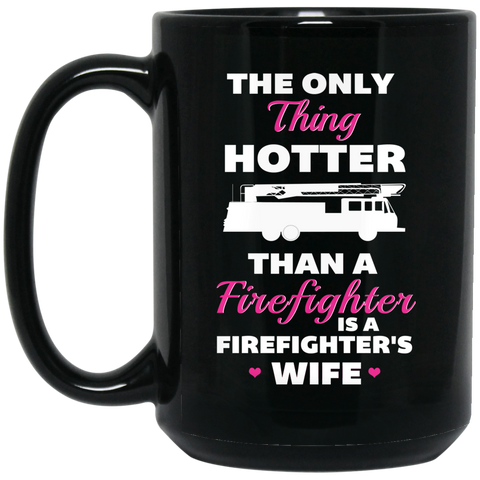 The only thing hotter than a firefighter is a firefighter's wife 15 oz. Black Mug