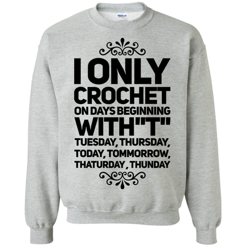"I Only Crochet on days beginning with ' T"" Tuesday , Thursday , Today , Tommorrow , Thaturday , Thunday   Sweatshirt"