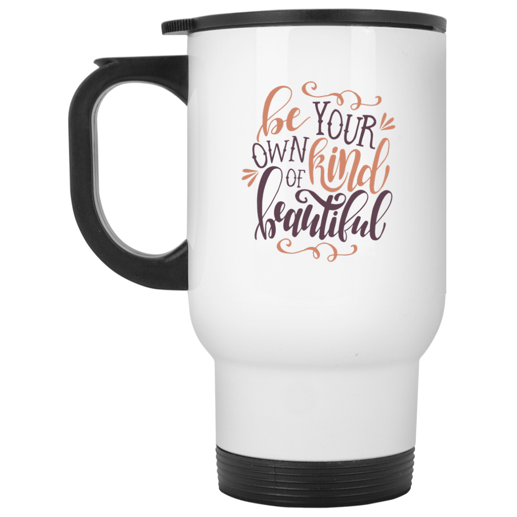 Be your own kind of beautiful  White Travel Mug