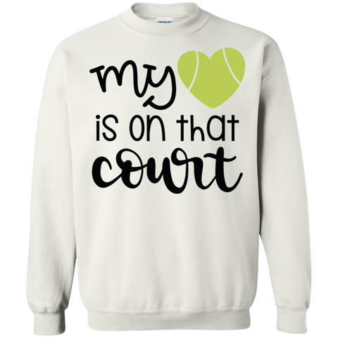 MY HEART IS ON THAT COURT	 Sweatshirt