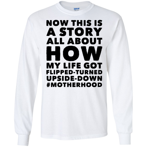My Life got flipped-turned upside-down #motherhood  LS Tshirt