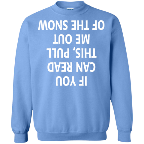 If You can read this Pull me out of the Snow Crewneck Pullover Sweatshirt  8 oz