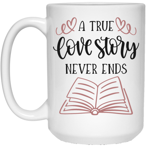 A true love story never ends 15 oz. White Mug