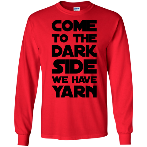 Come to the Dark Side We have Yarn LS Tshirt