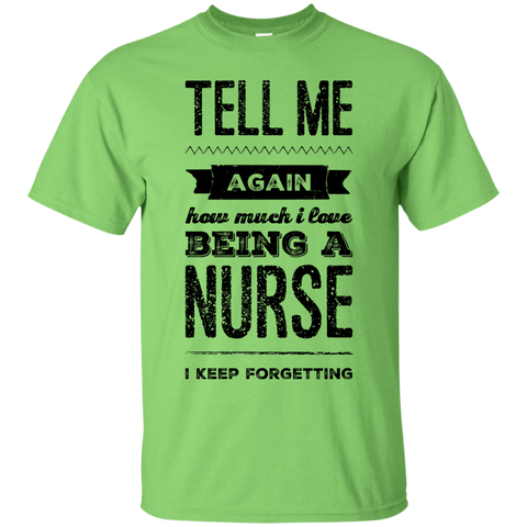 Tell Me again how much i love being a Nurse  I keep forgetting   T-Shirt