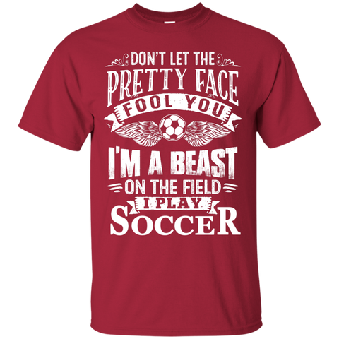 Don't Let the Pretty Face fool you I'm a beast on the field I play soccer  T-Shirt