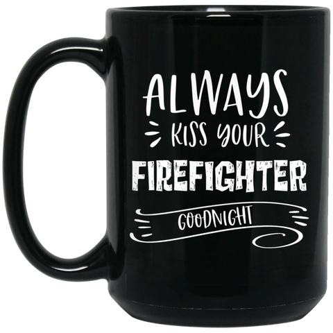 Always kiss your firefighter goodnight 15 oz. Black Mug