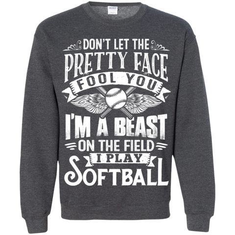 Dont Let the Pretty face fool you I am a beast on the field I Play Softball  Crewneck Pullover Sweatshirt  8 oz