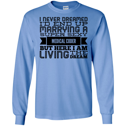 I never dreamed i'd end up marrying a super sexy Medical Coder  but here i am living the dream LS Tshirt