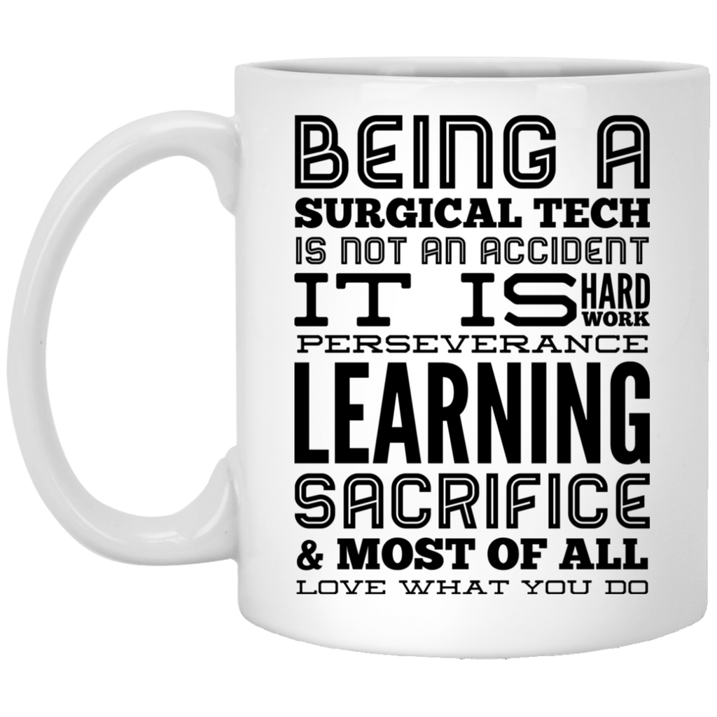 Being a Surgical Tech  is not an accident It is hard work   11 oz. White Mug