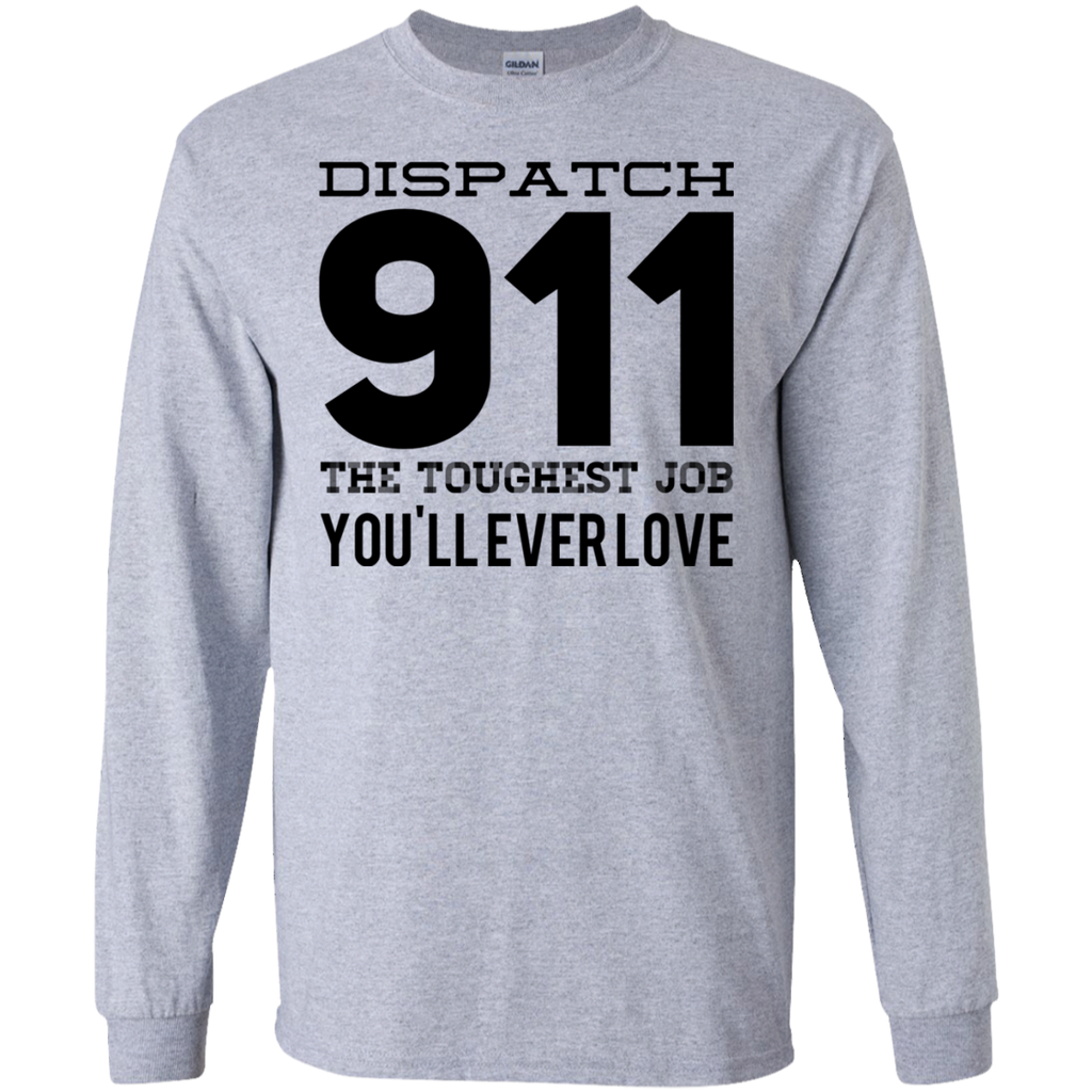 Dispatch 911 The Toughest Job You'll ever love LS   T-Shirt