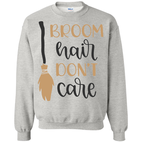 Broom Hair Don't Care  Sweatshirt