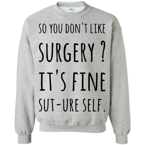 So you don't like Surgery ? It's fine Sut-ure Self   Sweatshirt