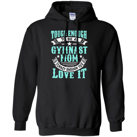 Tough Enough to be a Gymnast Mom Crazy Enough to Love It Pullover Hoodie 8 oz