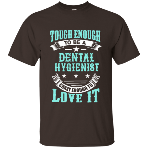 Tough Enough To Be A Dental Hygienist Crazy Enough To Love It Cotton T-Shirt