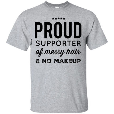 Proud supporter of messy hair & no make up  T-Shirt